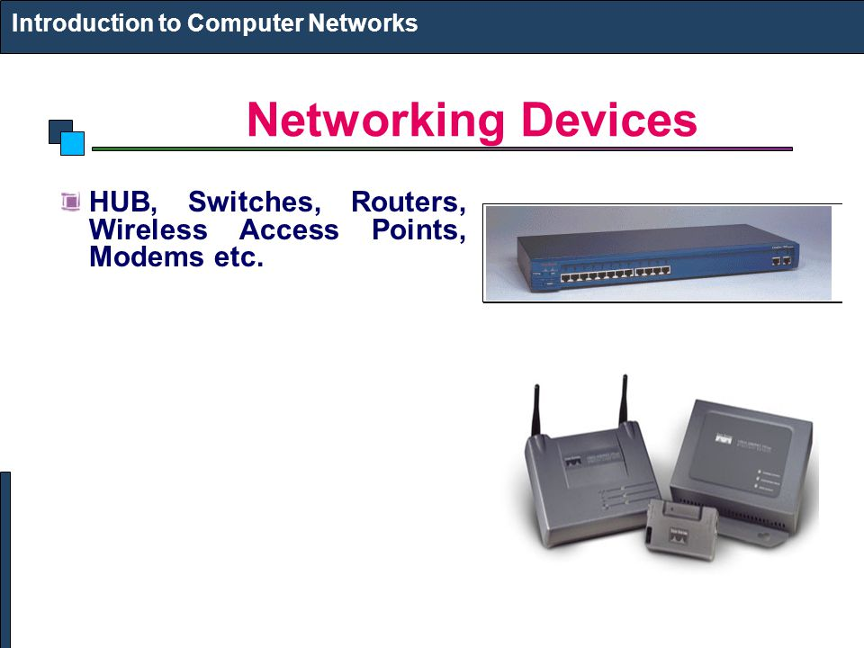 Networking Devices Introduction to Computer Networks HUB, Switches, Routers, Wireless Access Points, Modems etc.