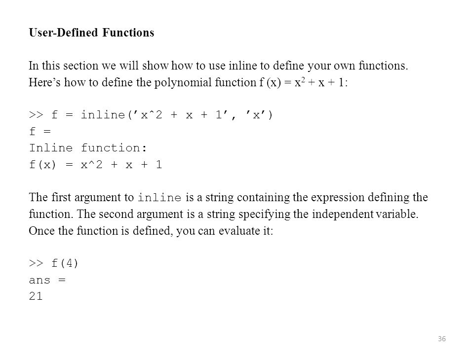 User-Defined Functions In this section we will show how to use inline to define your own functions. Here's how to define the polynomial function f (x)