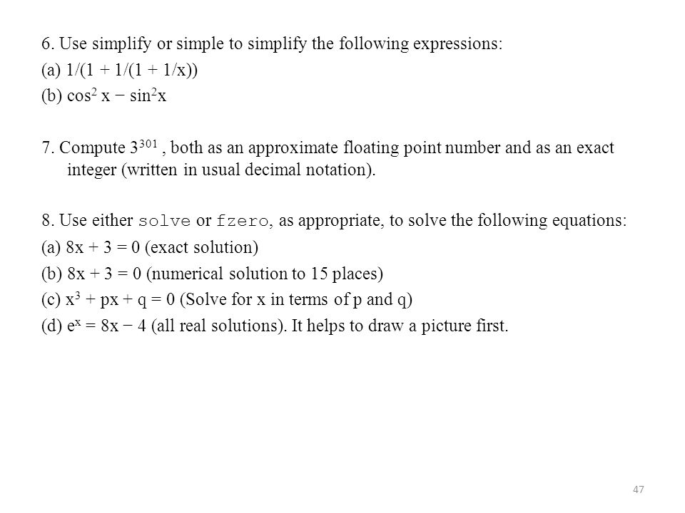 6. Use simplify or simple to simplify the following expressions: (a) 1/(1 + 1/(1 + 1/x)) (b) cos 2 x − sin 2 x 7. Compute 3 301, both as an approximat