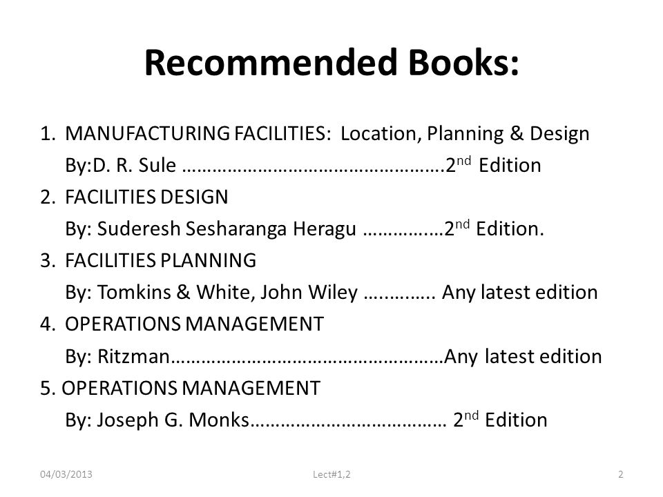 Recommended Books: 1.MANUFACTURING FACILITIES: Location, Planning & Design By:D.