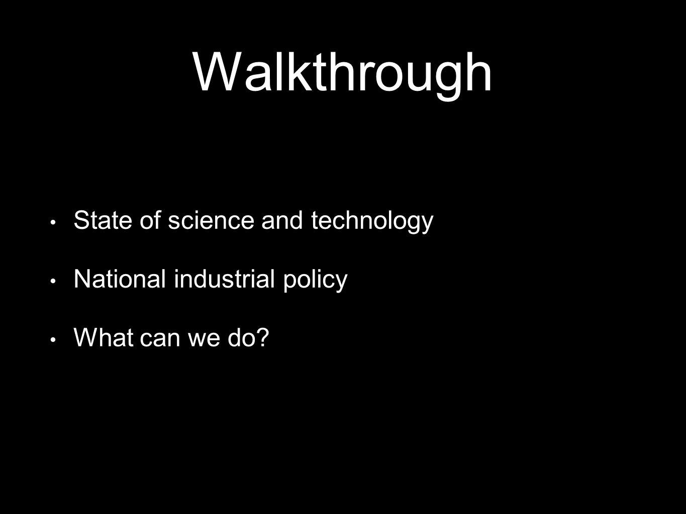 Walkthrough State of science and technology National industrial policy What can we do