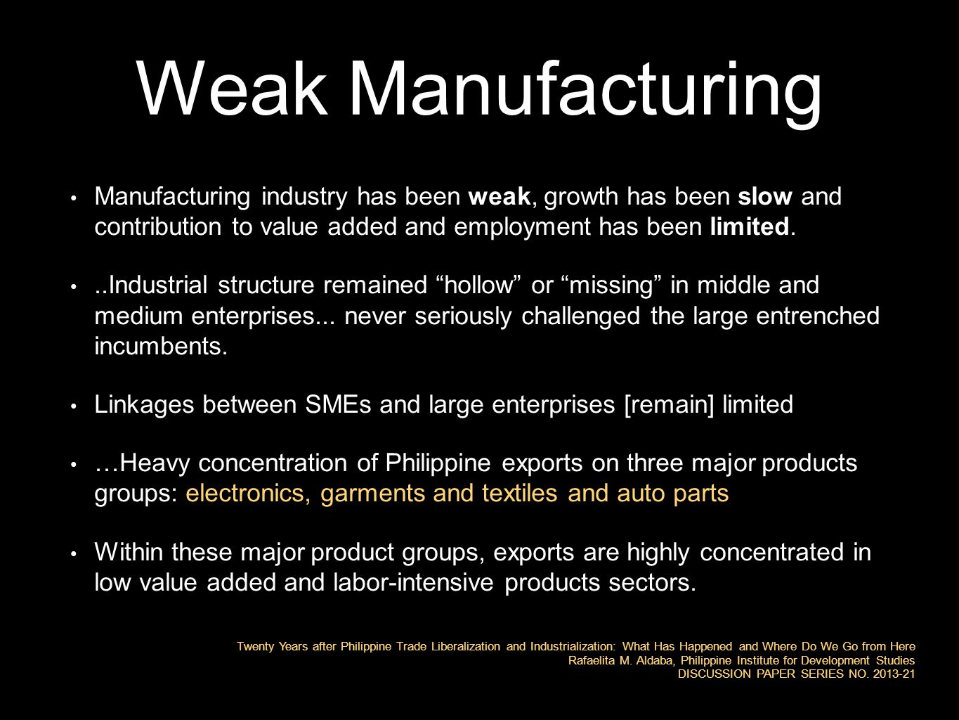 Weak Manufacturing Manufacturing industry has been weak, growth has been slow and contribution to value added and employment has been limited...Industrial structure remained hollow or missing in middle and medium enterprises...