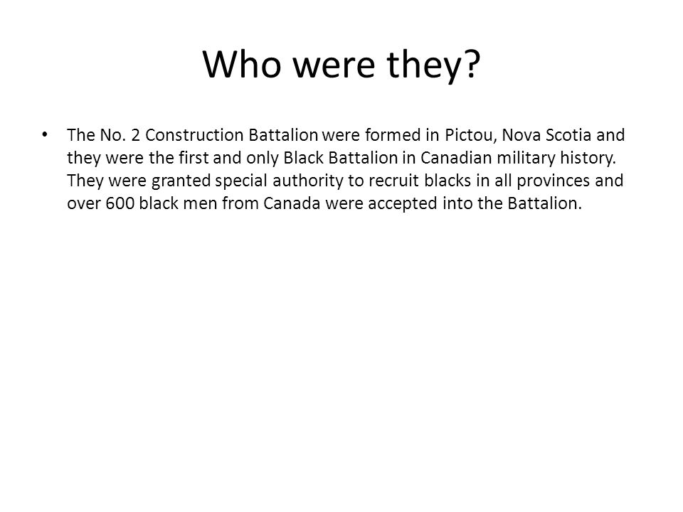 Who were they? The No. 2 Construction Battalion were formed in Pictou, Nova Scotia and they were the first and only Black Battalion in Canadian milita