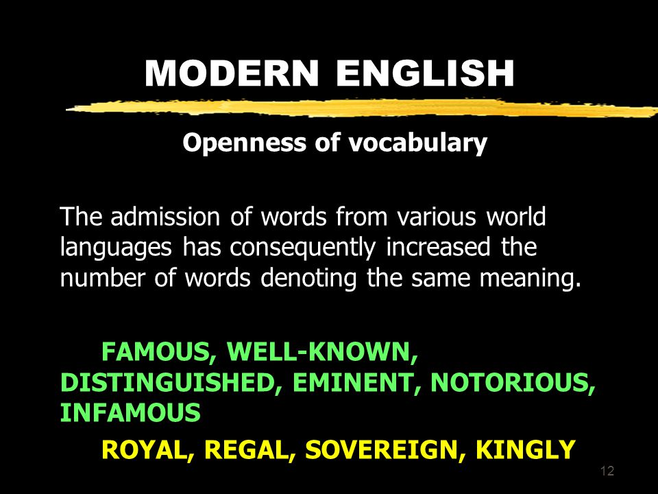 11 MODERN ENGLISH Openness of vocabulary Free admission: voyage, calumet, prairie, coyote, cafeteria, canyon, marina, boss, kiosk (no change); criterion –a; pizza; spaghetti; pasta, pesto.