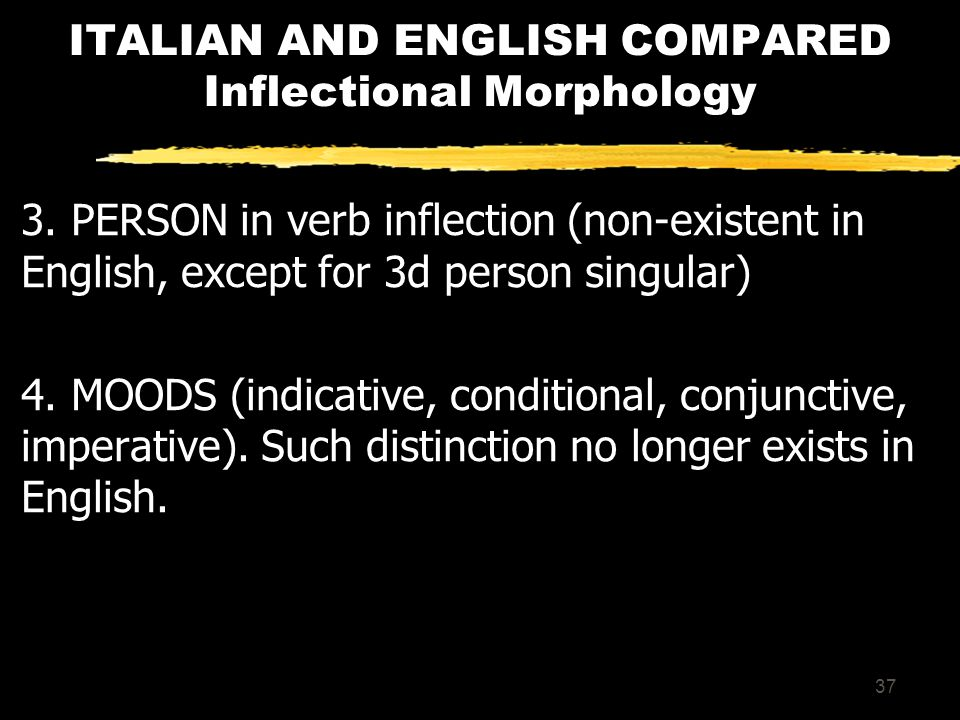 36 ITALIAN AND ENGLISH COMPARED Inflectional Morphology 3.