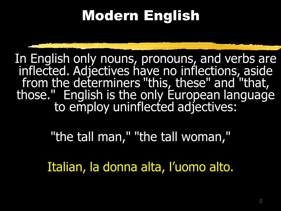 35 ITALIAN AND ENGLISH COMPARED Inflectional Morphology 1.Gender distinction in both nouns and adjectives; such distinction only occurs in English for animated nouns, thanks to the 3 rd person personal pronouns: he, him, his, she, her, hers, it, its 2.