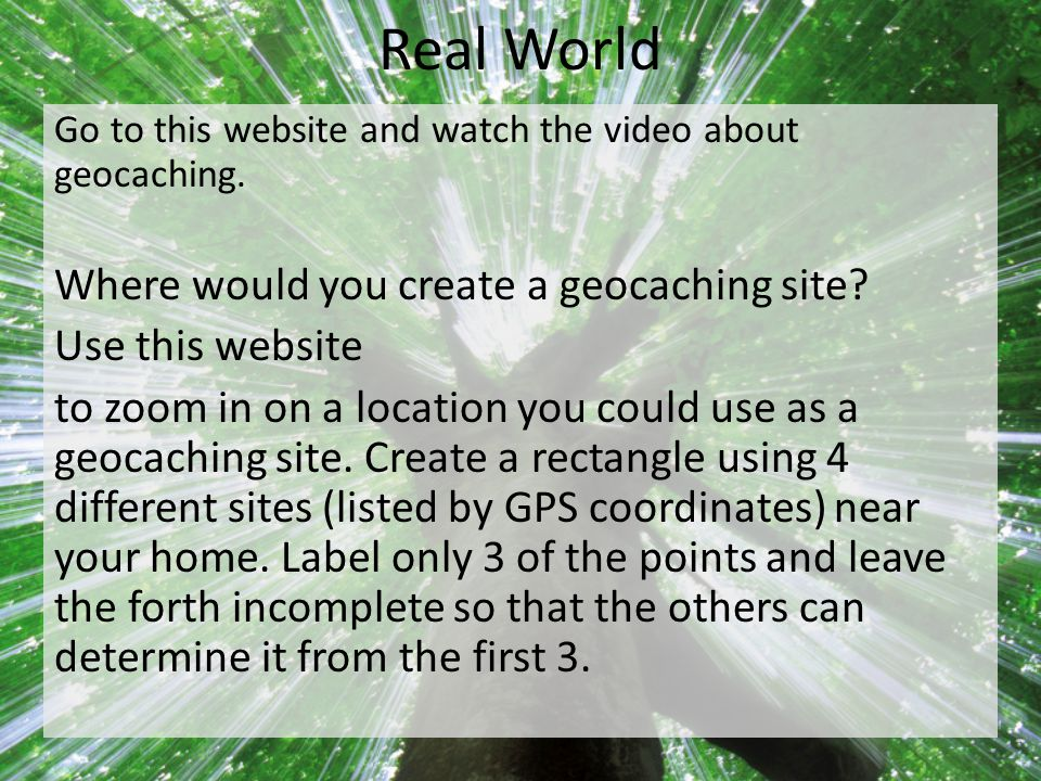 Real World Go to this website and watch the video about geocaching.