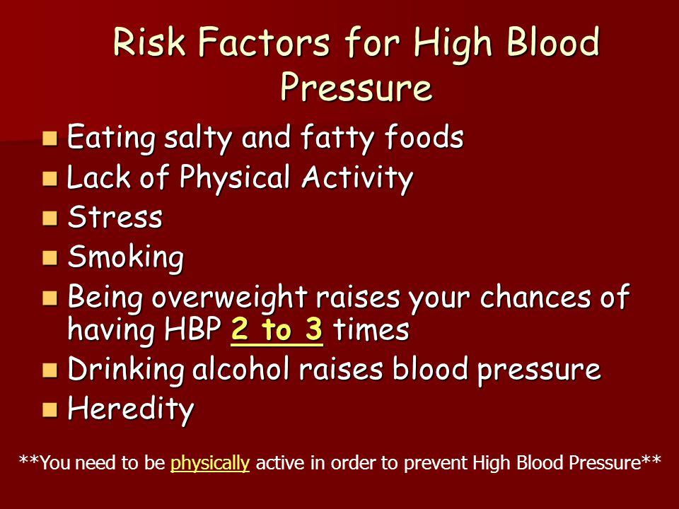 Risk Factors for High Blood Pressure Eating salty and fatty foods Eating salty and fatty foods Lack of Physical Activity Lack of Physical Activity Str