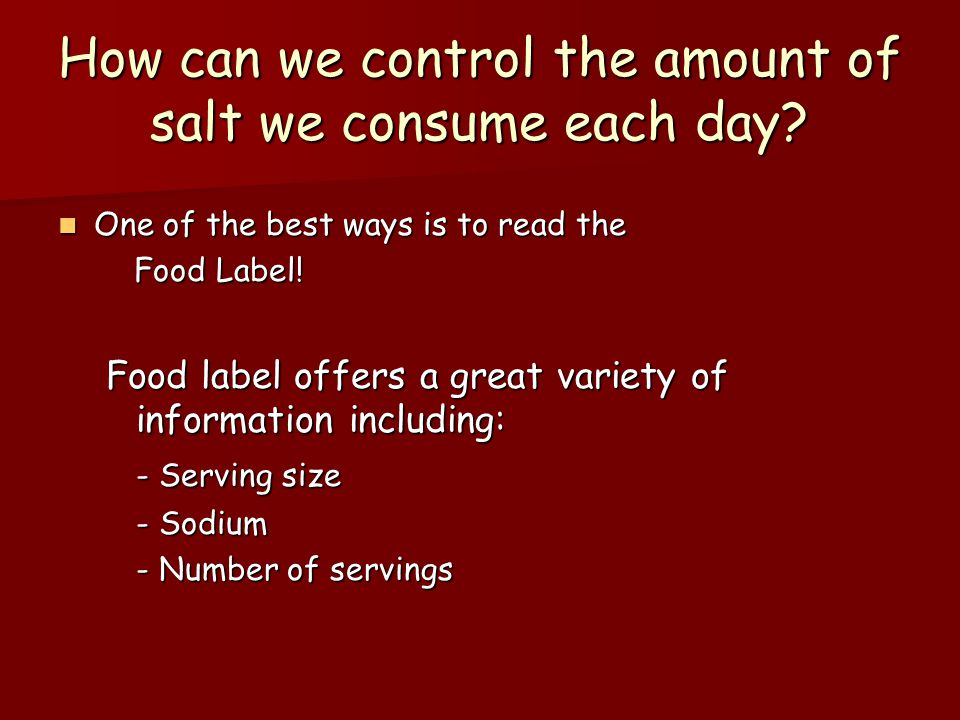 How can we control the amount of salt we consume each day? One of the best ways is to read the One of the best ways is to read the Food Label! Food La