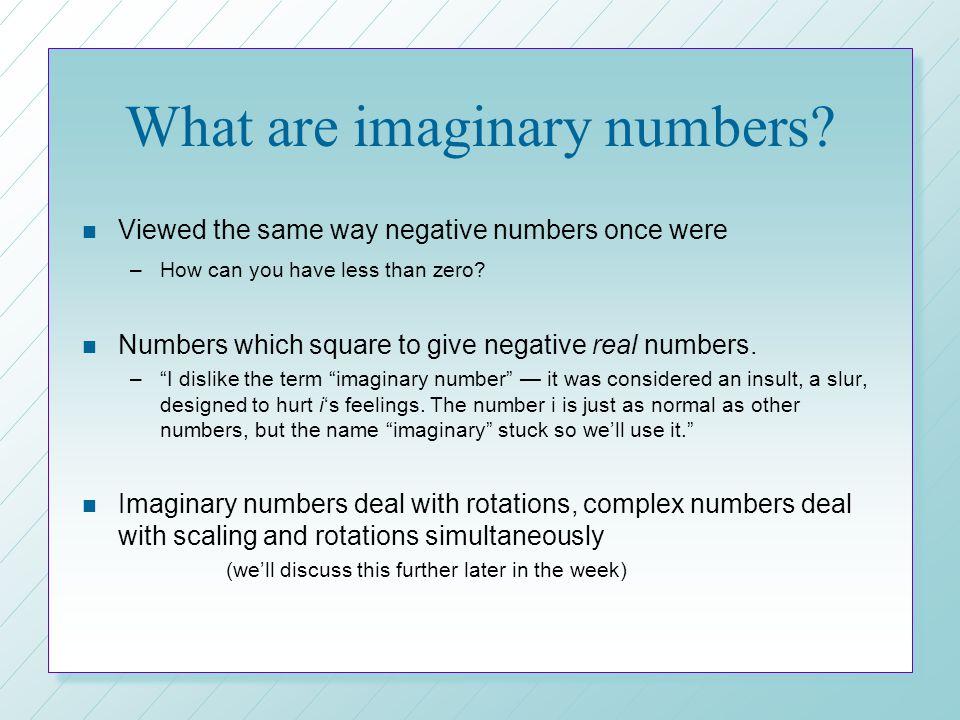 Practice Add these Complex Numbers: n (4 + 7i) - (2 - 3i) n (3 - i) + (7i) n (-3 + 2i) - (-3 + i) = 2 +10i= 3 + 6i= i