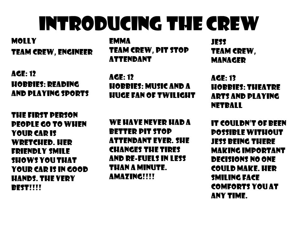 Introducing the Crew Molly Team crew, Engineer Age: 12 Hobbies: reading and playing sports The first person people go to when your car is wretched.