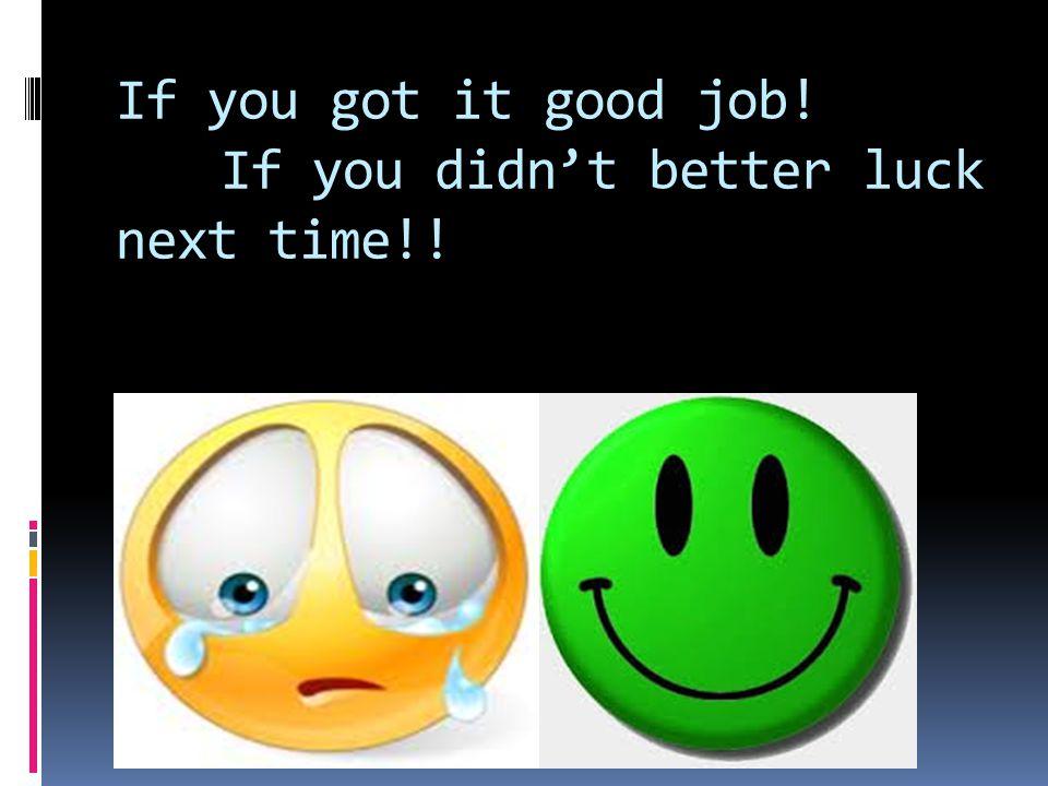 If you got it good job! If you didn't better luck next time!!