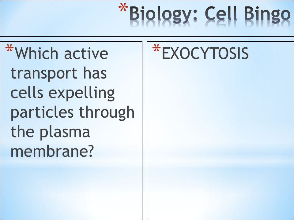 * Which active transport has cells expelling particles through the plasma membrane? * EXOCYTOSIS