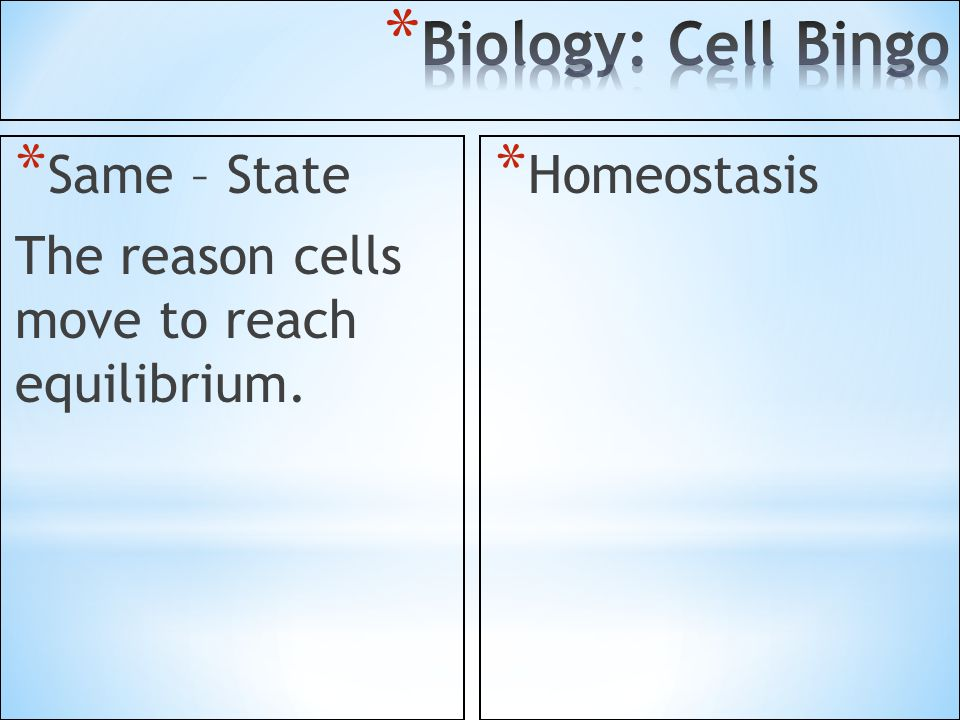 * Same – State The reason cells move to reach equilibrium. * Homeostasis