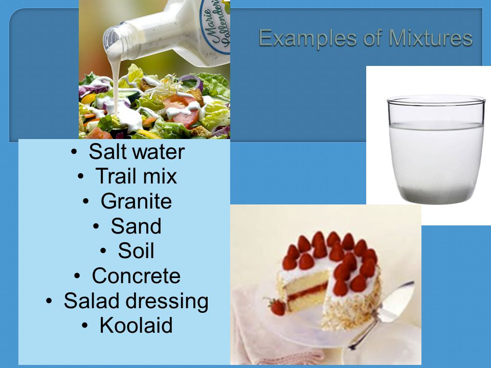 Salt water Trail mix Granite Sand Soil Concrete Salad dressing Koolaid