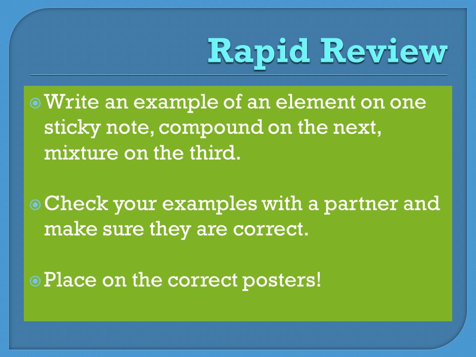  Write an example of an element on one sticky note, compound on the next, mixture on the third.