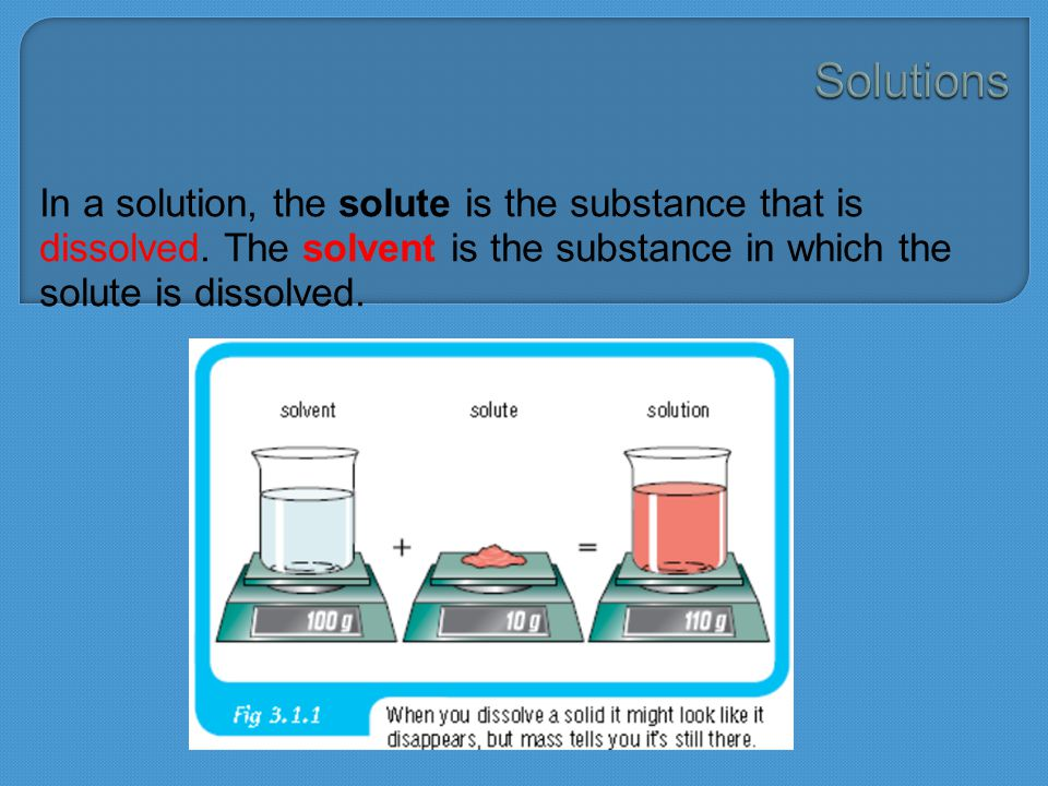 In a solution, the solute is the substance that is dissolved. The solvent is the substance in which the solute is dissolved.