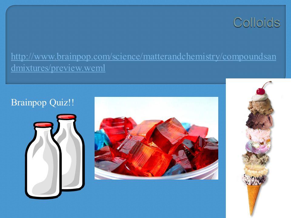 http://www.brainpop.com/science/matterandchemistry/compoundsan dmixtures/preview.weml Brainpop Quiz!!
