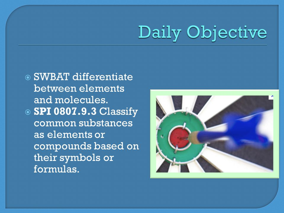  SWBAT differentiate between elements and molecules.