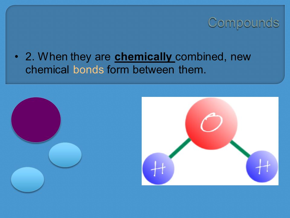 2. When they are chemically combined, new chemical bonds form between them.