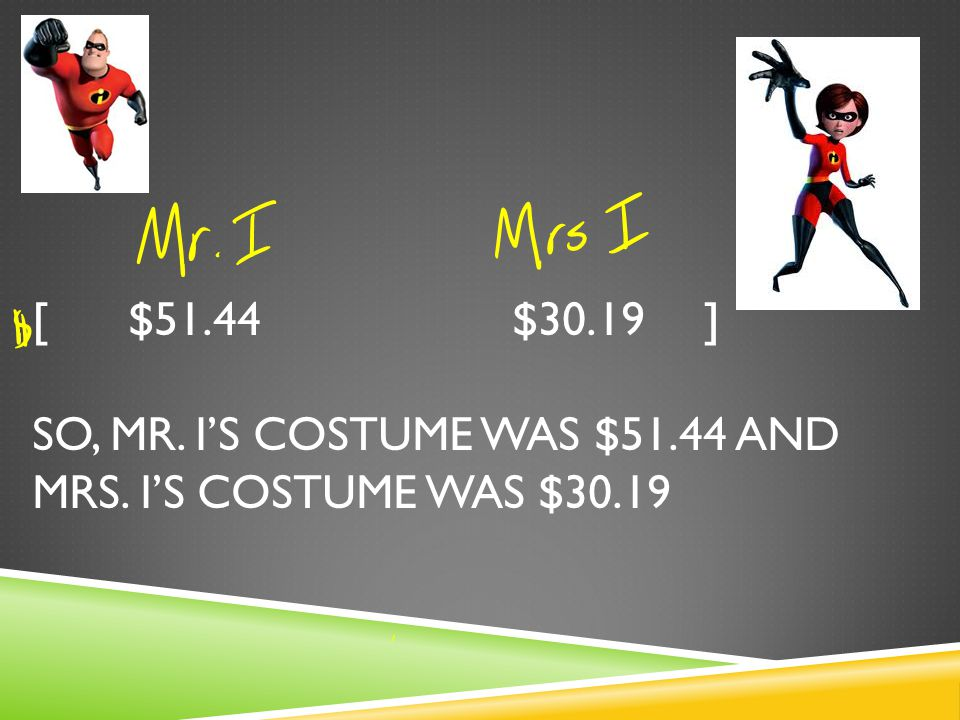 [$51.44$30.19] SO, MR. I'S COSTUME WAS $51.44 AND MRS. I'S COSTUME WAS $30.19
