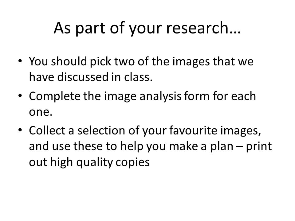 As part of your research… You should pick two of the images that we have discussed in class.