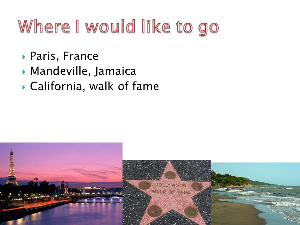  Paris, France  Mandeville, Jamaica  California, walk of fame