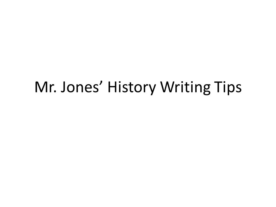 Mr. Jones' History Writing Tips