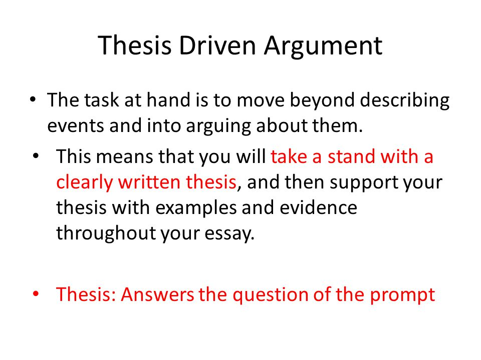 Thesis Driven Argument The task at hand is to move beyond describing events and into arguing about them.
