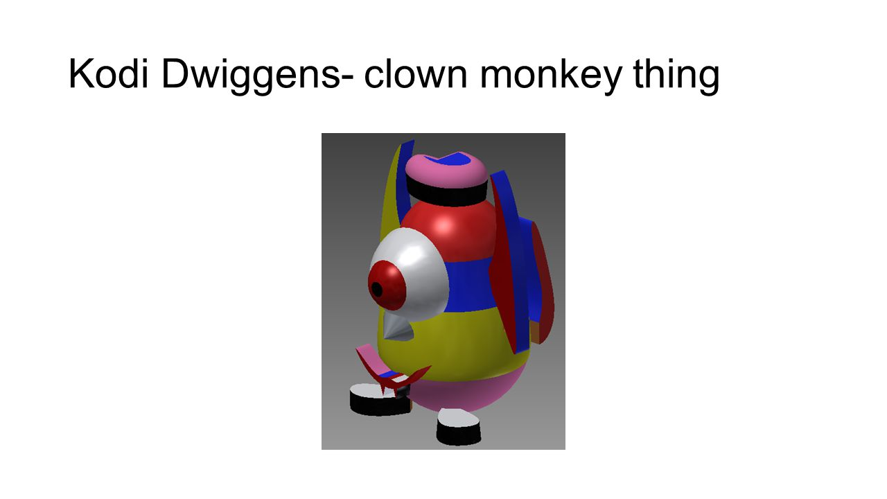 Kodi Dwiggens- clown monkey thing