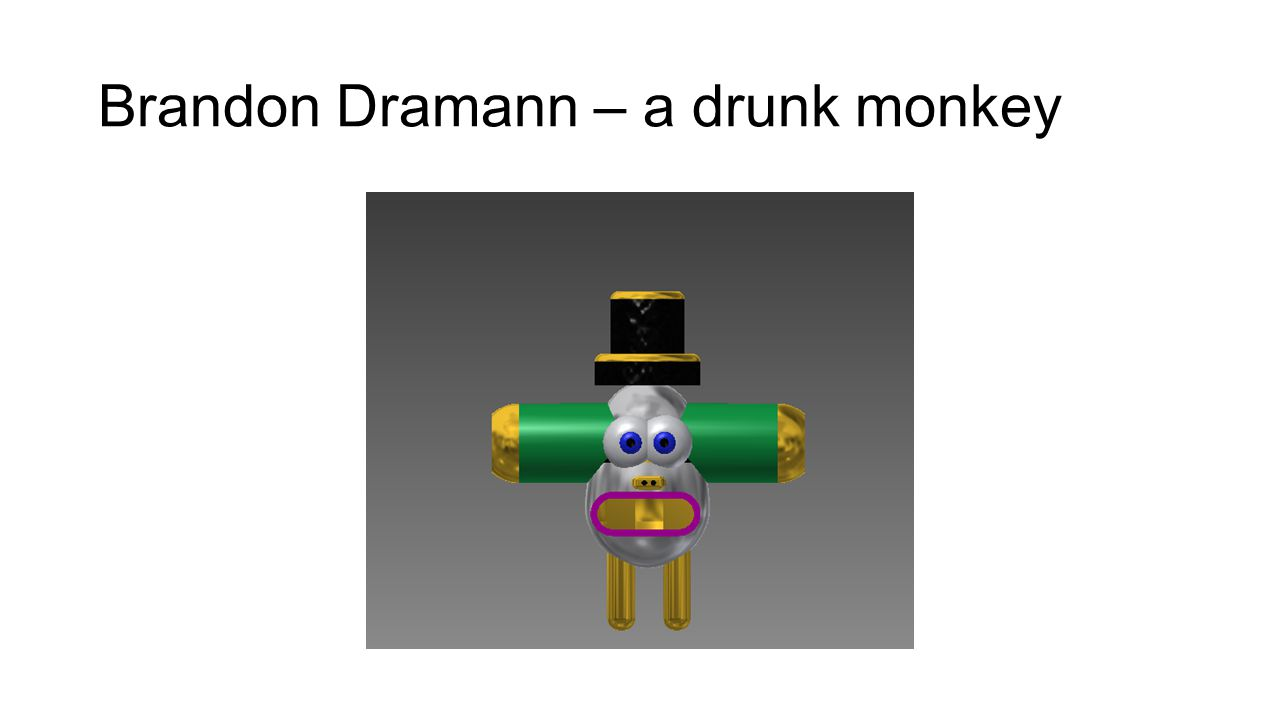 Brandon Dramann – a drunk monkey