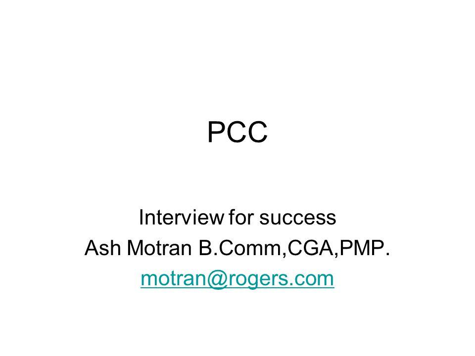 PCC Interview for success Ash Motran B.Comm,CGA,PMP. motran@rogers.com
