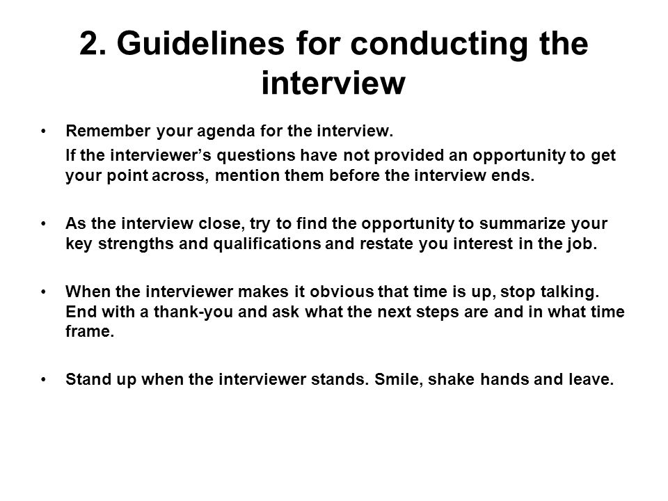 2.Guidelines for conducting the interview Remember your agenda for the interview.