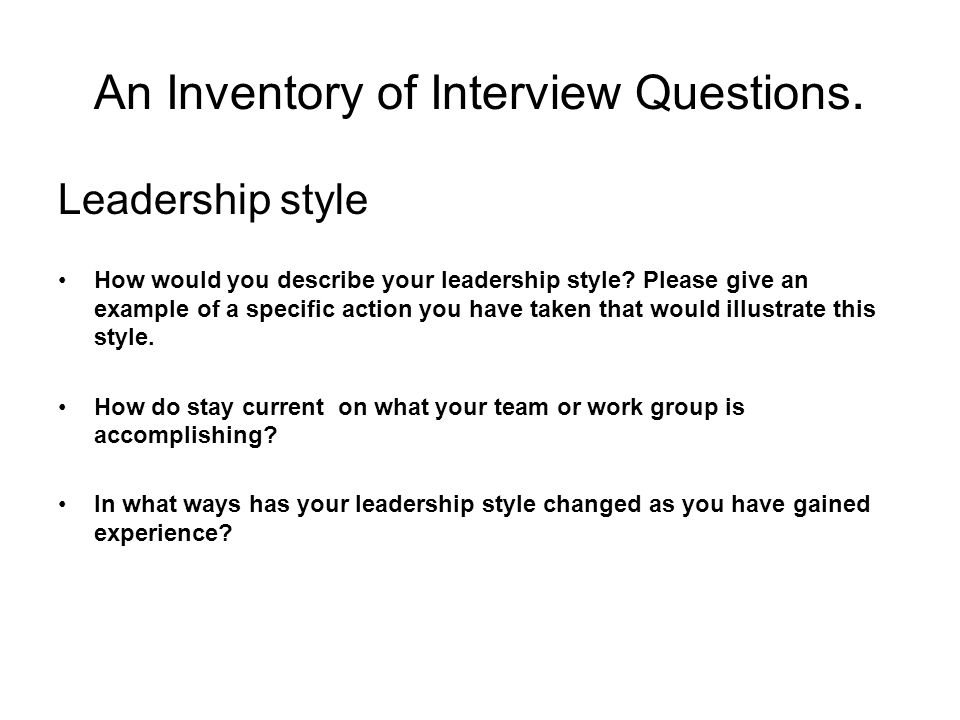 An Inventory of Interview Questions.Leadership style How would you describe your leadership style.