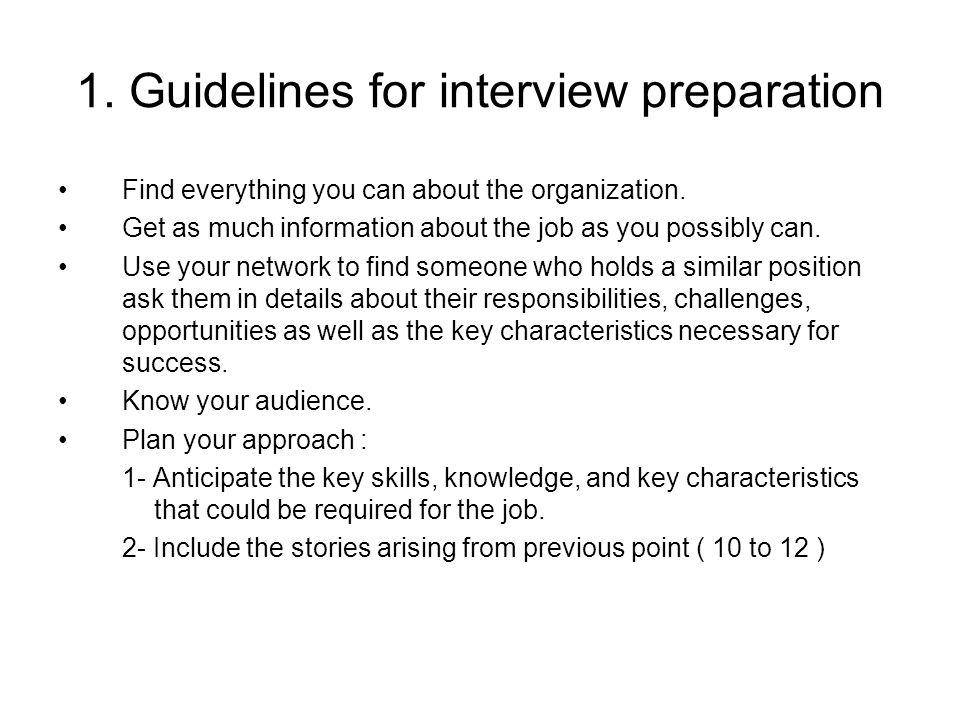 1.Guidelines for interview preparation Find everything you can about the organization.