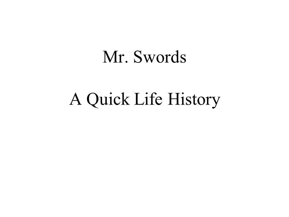 Mr. Swords A Quick Life History