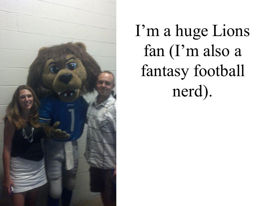 I'm a huge Lions fan (I'm also a fantasy football nerd).