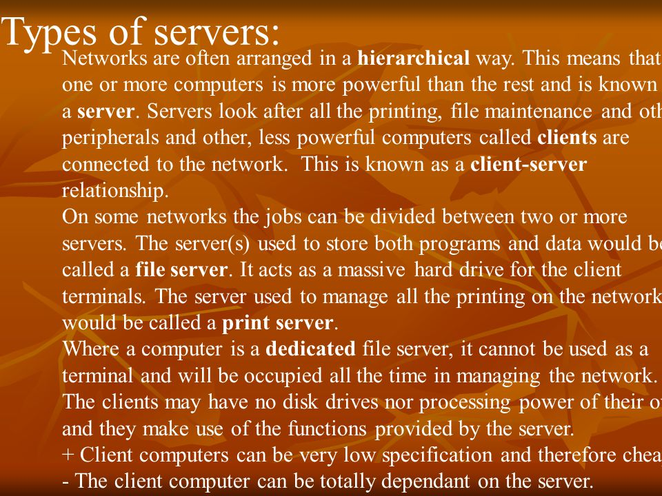 Types of servers: Networks are often arranged in a hierarchical way.