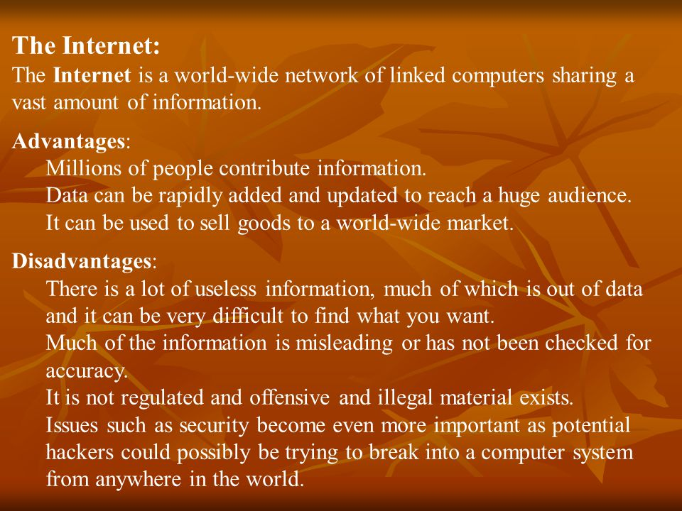 The Internet: The Internet is a world-wide network of linked computers sharing a vast amount of information.