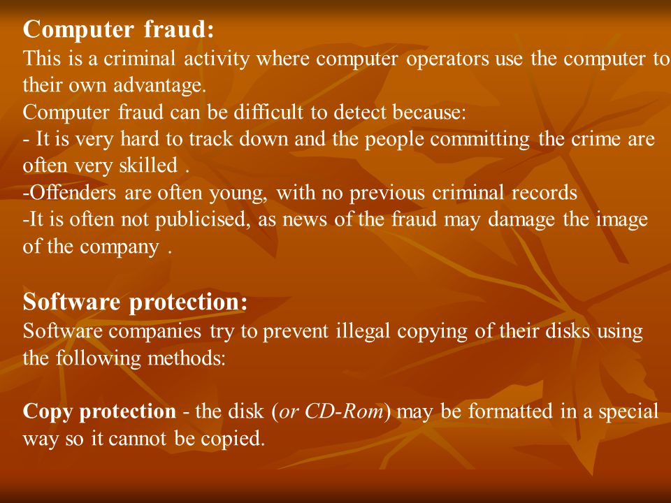 Computer fraud: This is a criminal activity where computer operators use the computer to their own advantage.