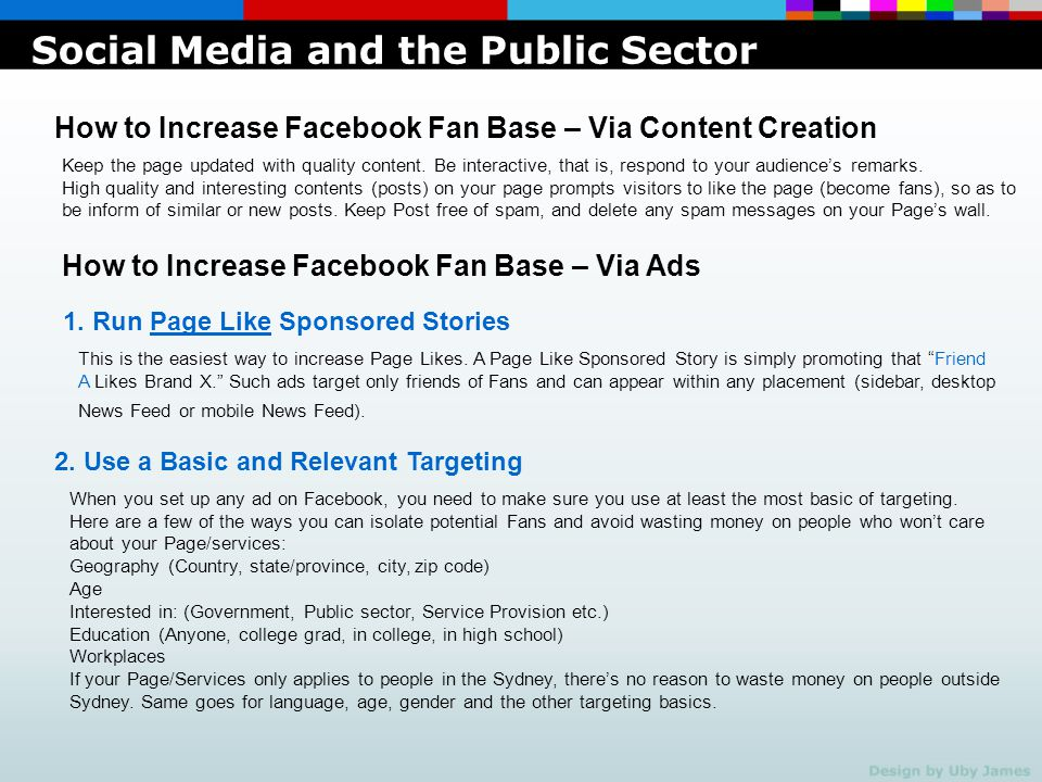 How to Increase Facebook Fan Base – Via Ads You can also pin down your basic targeting a bit more by entering in some relevant keywords, phrases and brands within Precise Interests.