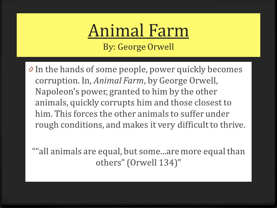 Animal Farm By: George Orwell 0 In the hands of some people, power quickly becomes corruption.