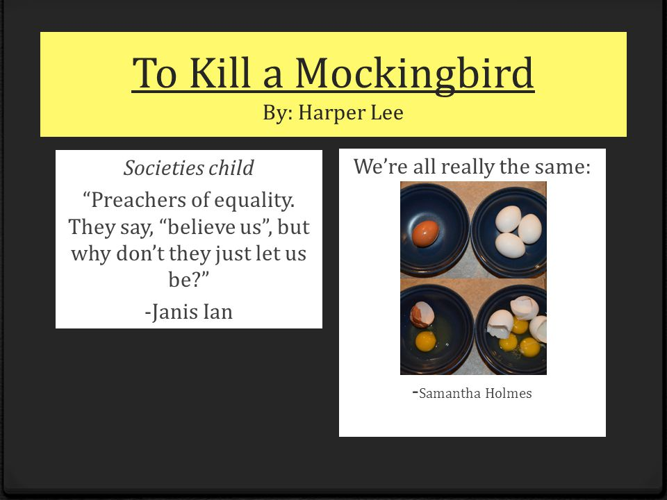 To Kill a Mockingbird By: Harper Lee Societies child Preachers of equality.