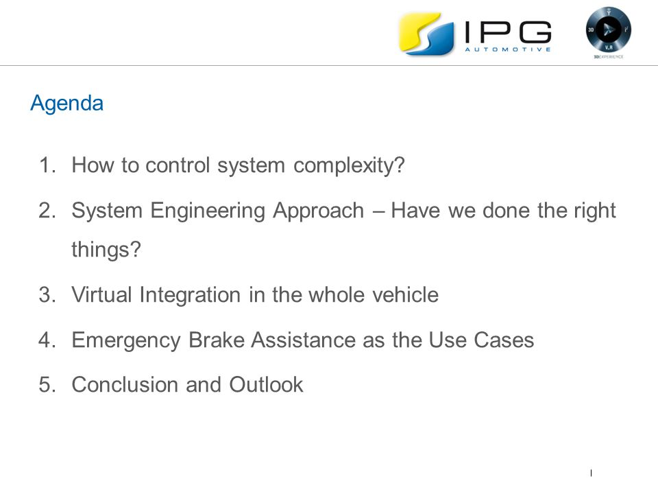 Agenda 1.How to control system complexity? 2.System Engineering Approach – Have we done the right things? 3.Virtual Integration in the whole vehicle 4