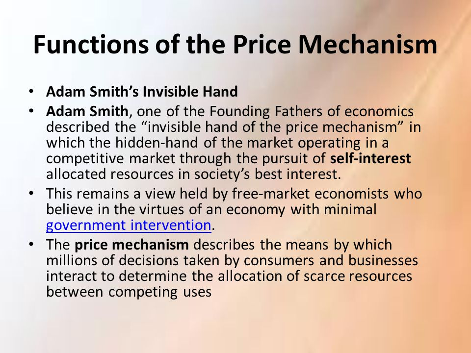 """Functions of the Price Mechanism Adam Smith's Invisible Hand Adam Smith, one of the Founding Fathers of economics described the """"invisible hand of the"""