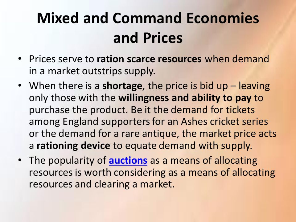 Mixed and Command Economies and Prices Prices serve to ration scarce resources when demand in a market outstrips supply. When there is a shortage, the