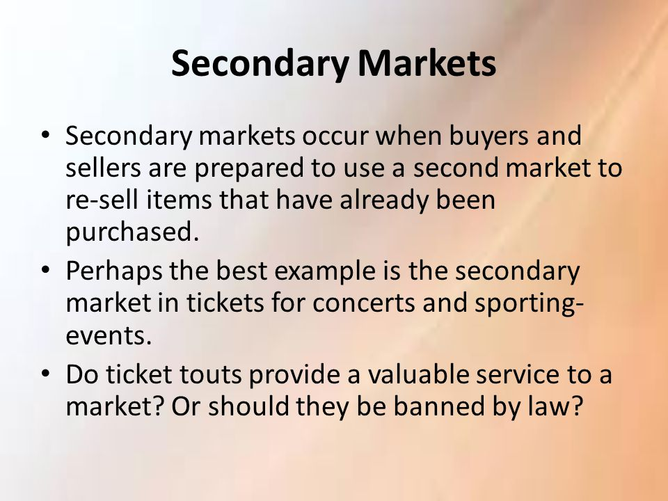Secondary Markets Secondary markets occur when buyers and sellers are prepared to use a second market to re-sell items that have already been purchase
