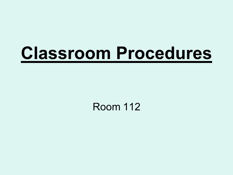 Classroom Procedures Room 112