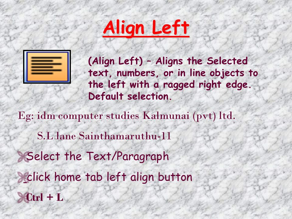 Align Left (Align Left) – Aligns the Selected text, numbers, or in line objects to the left with a ragged right edge.