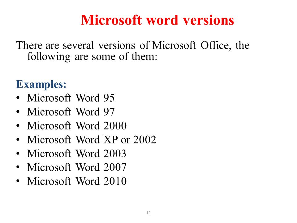 11 Microsoft word versions There are several versions of Microsoft Office, the following are some of them: Examples: Microsoft Word 95 Microsoft Word